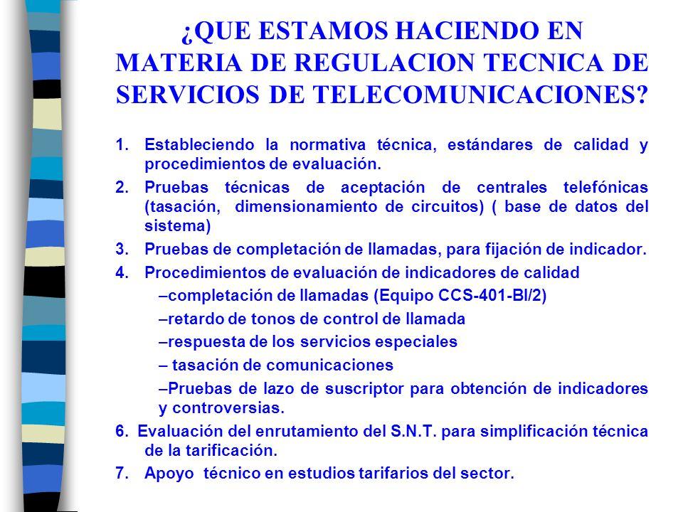 ¿QUE ESTAMOS HACIENDO EN MATERIA DE REGULACION TECNICA DE SERVICIOS DE TELECOMUNICACIONES