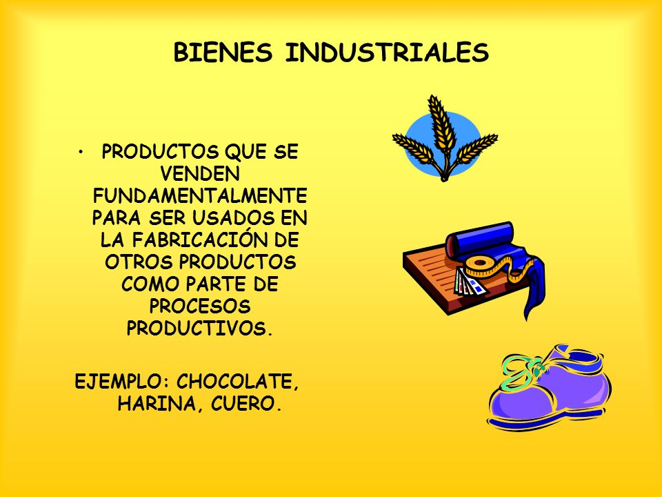 EJEMPLO: CHOCOLATE, HARINA, CUERO.