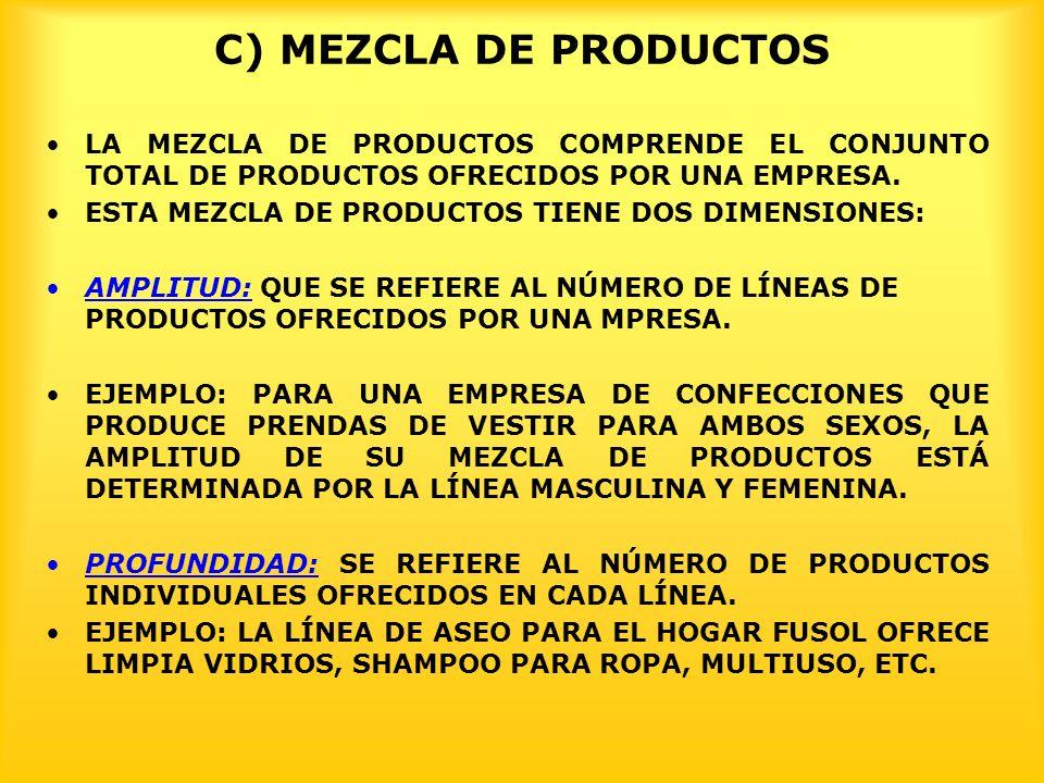 C) MEZCLA DE PRODUCTOS LA MEZCLA DE PRODUCTOS COMPRENDE EL CONJUNTO TOTAL DE PRODUCTOS OFRECIDOS POR UNA EMPRESA.