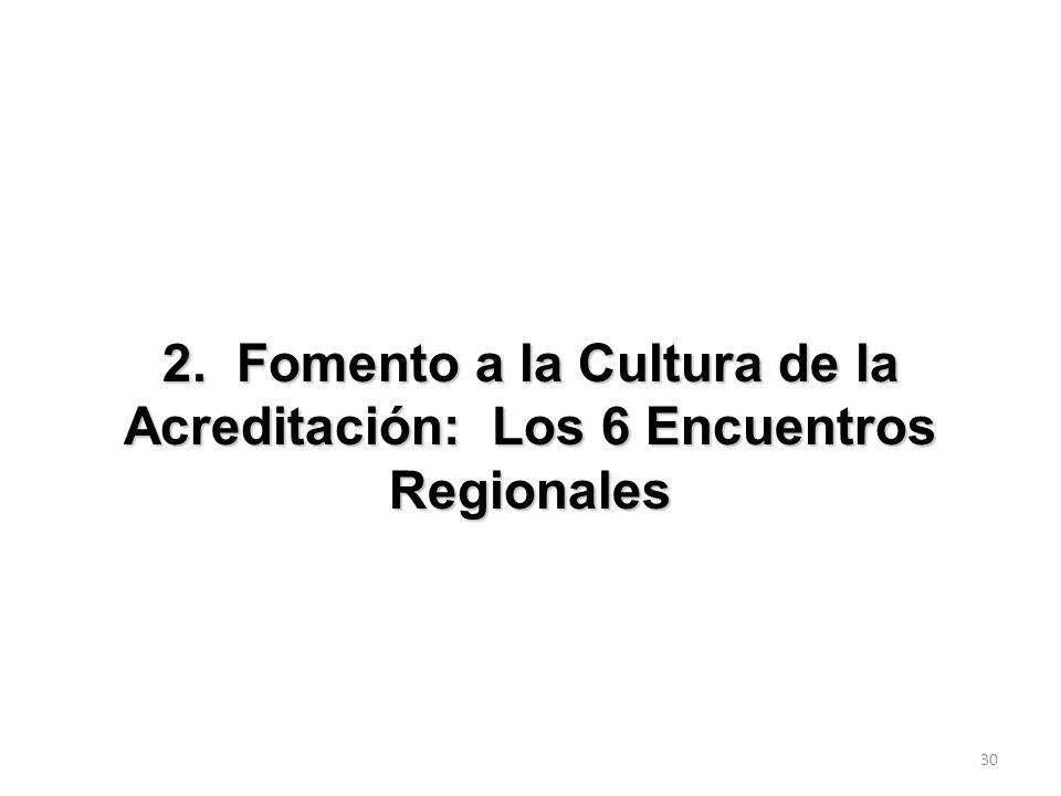 2. Fomento a la Cultura de la Acreditación: Los 6 Encuentros Regionales