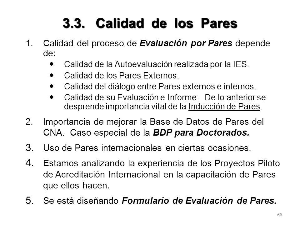 3.3. Calidad de los Pares 1. Calidad del proceso de Evaluación por Pares depende de: Calidad de la Autoevaluación realizada por la IES.