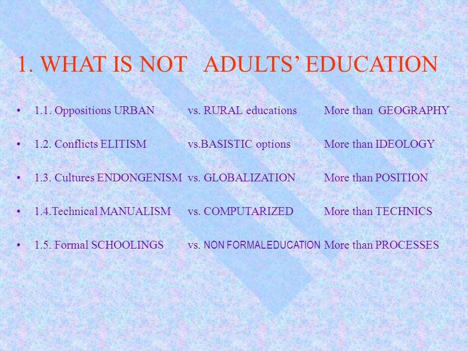 1. WHAT IS NOT ADULTS' EDUCATION
