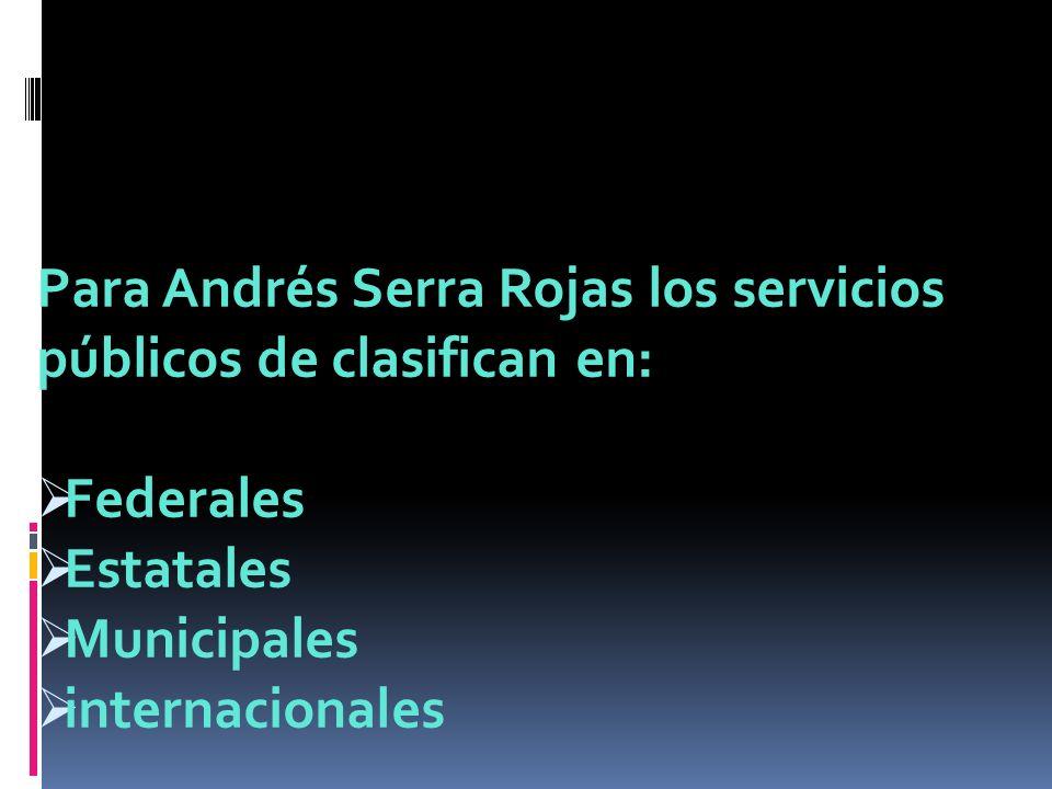 Para Andrés Serra Rojas los servicios públicos de clasifican en: