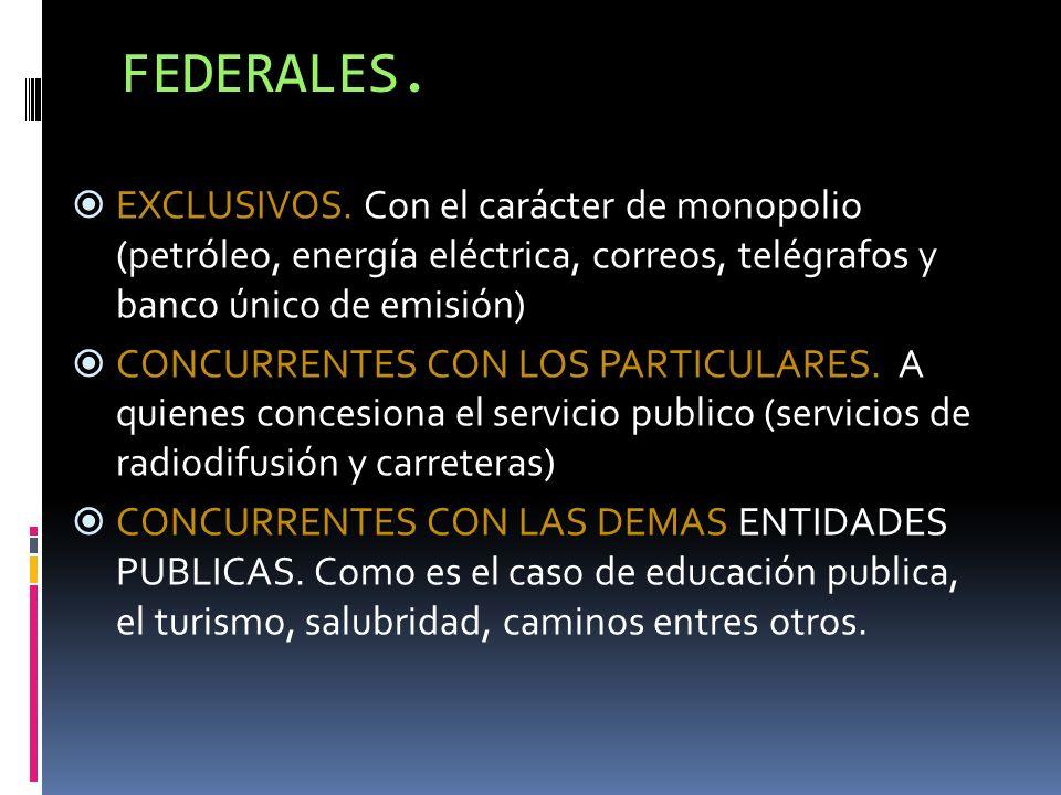 FEDERALES. EXCLUSIVOS. Con el carácter de monopolio (petróleo, energía eléctrica, correos, telégrafos y banco único de emisión)