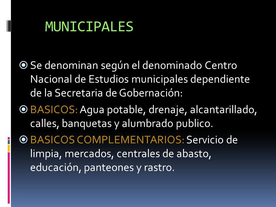MUNICIPALES Se denominan según el denominado Centro Nacional de Estudios municipales dependiente de la Secretaria de Gobernación: