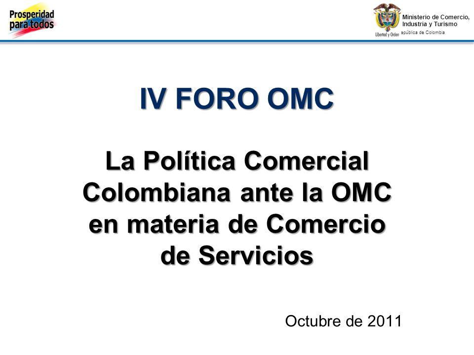 IV FORO OMC La Política Comercial Colombiana ante la OMC en materia de Comercio de Servicios.