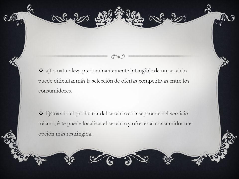 a)La naturaleza predominantemente intangible de un servicio puede dificultar más la selección de ofertas competitivas entre los consumidores.