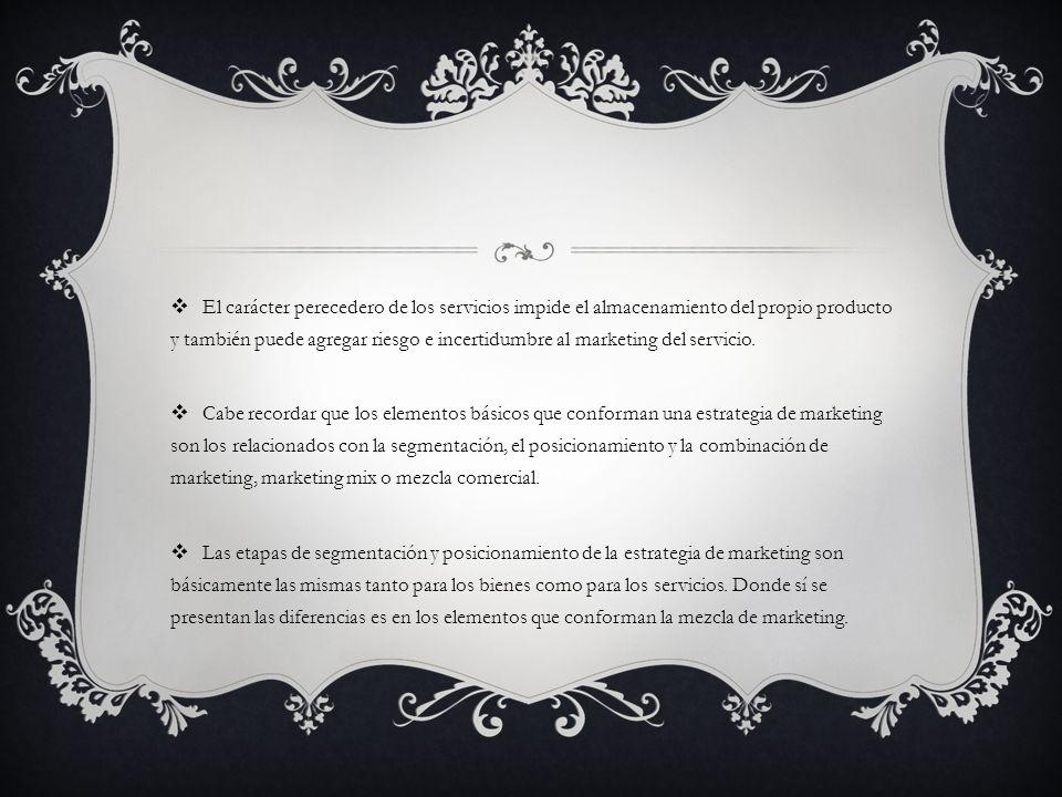 El carácter perecedero de los servicios impide el almacenamiento del propio producto y también puede agregar riesgo e incertidumbre al marketing del servicio.