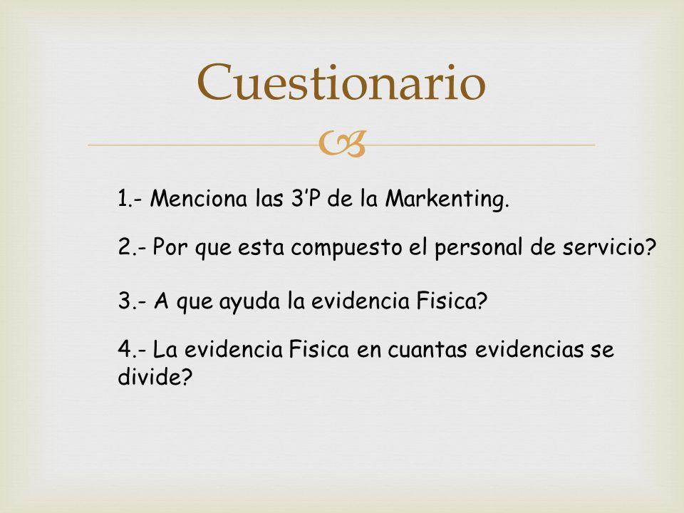 Cuestionario 1.- Menciona las 3'P de la Markenting.