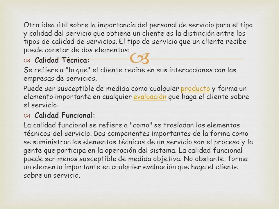 Otra idea útil sobre la importancia del personal de servicio para el tipo y calidad del servicio que obtiene un cliente es la distinción entre los tipos de calidad de servicios. El tipo de servicio que un cliente recibe puede constar de dos elementos:
