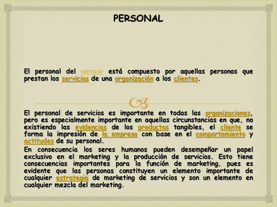 PERSONAL El personal del servicio está compuesto por aquellas personas que prestan los servicios de una organización a los clientes.