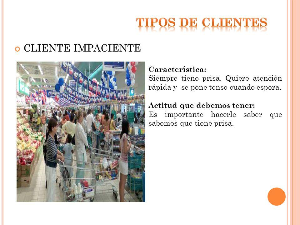 TIPOS DE clienteS CLIENTE IMPACIENTE Característica: