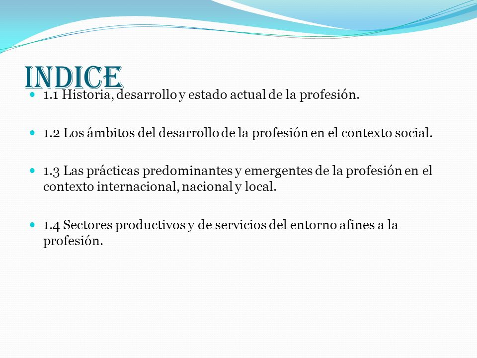 INDICE 1.1 Historia, desarrollo y estado actual de la profesión.