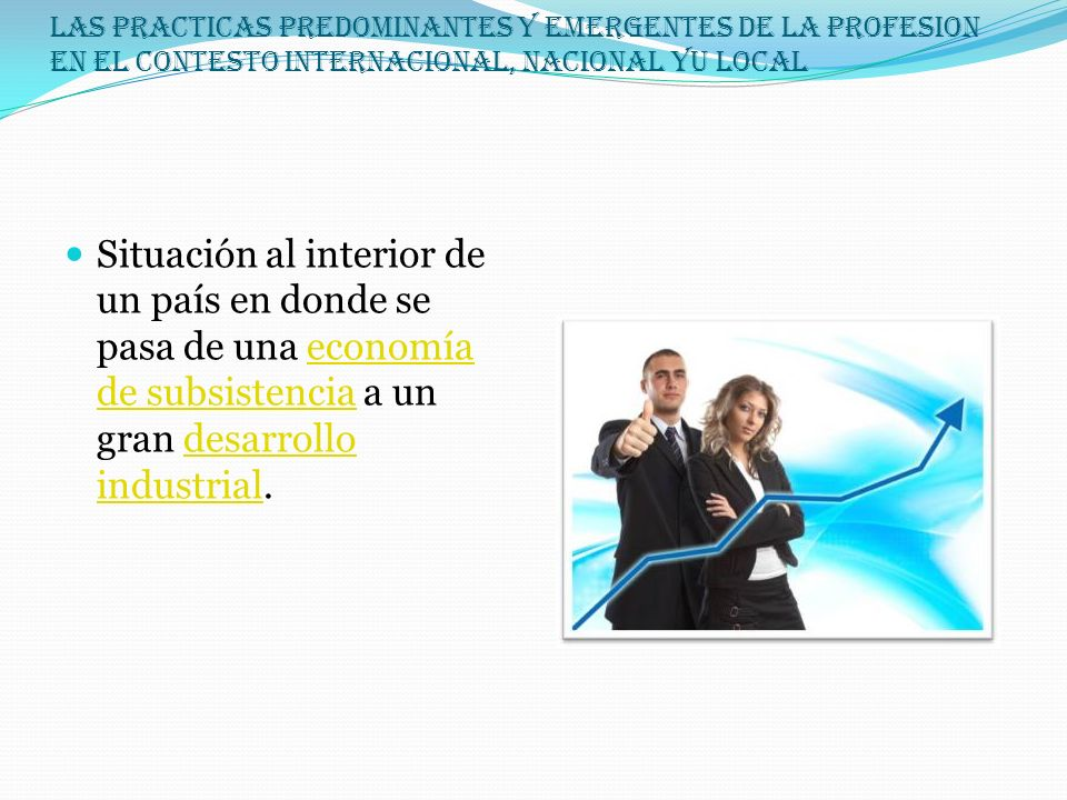 LAS PRACTICAS PREDOMINANTES Y EMERGENTES DE LA PROFESION EN EL CONTESTO INTERNACIONAL, NACIONAL YU LOCAL