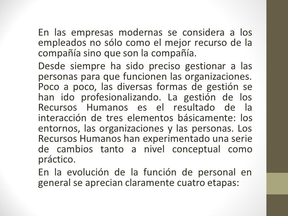 En las empresas modernas se considera a los empleados no sólo como el mejor recurso de la compañía sino que son la compañía.