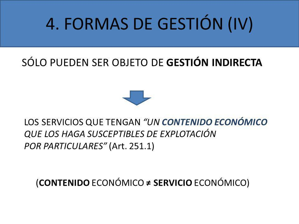 4. FORMAS DE GESTIÓN (IV) SÓLO PUEDEN SER OBJETO DE GESTIÓN INDIRECTA