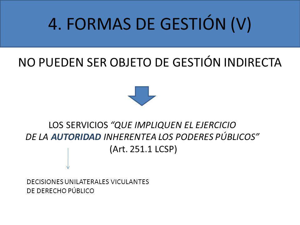 4. FORMAS DE GESTIÓN (V) NO PUEDEN SER OBJETO DE GESTIÓN INDIRECTA