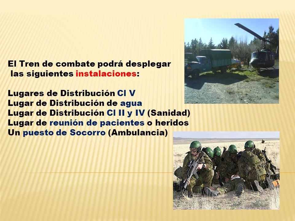 El Tren de combate podrá desplegar. las siguientes instalaciones: Lugares de Distribución Cl V.