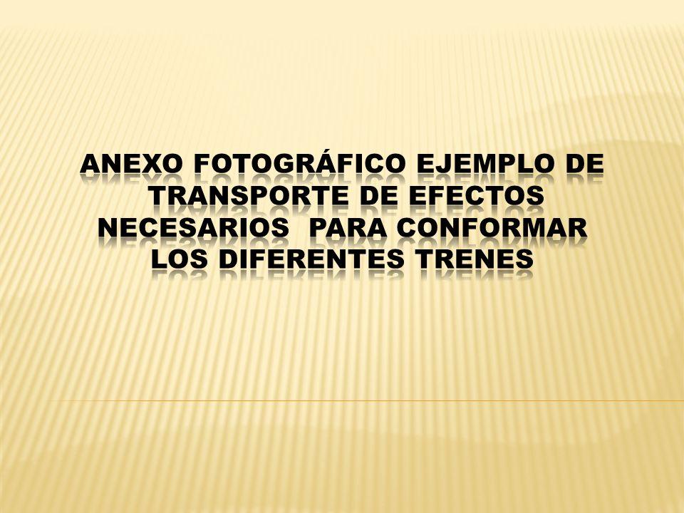 ANEXO Fotográfico EJEMPLO de transporte de efectos necesarios PARA conformar LOS DIFERENTES TRENES