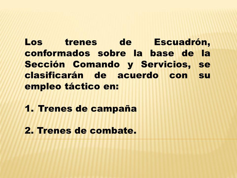 Los trenes de Escuadrón, conformados sobre la base de la Sección Comando y Servicios, se clasificarán de acuerdo con su empleo táctico en: