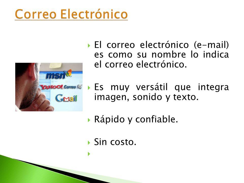 Correo Electrónico El correo electrónico (e-mail) es como su nombre lo indica el correo electrónico.