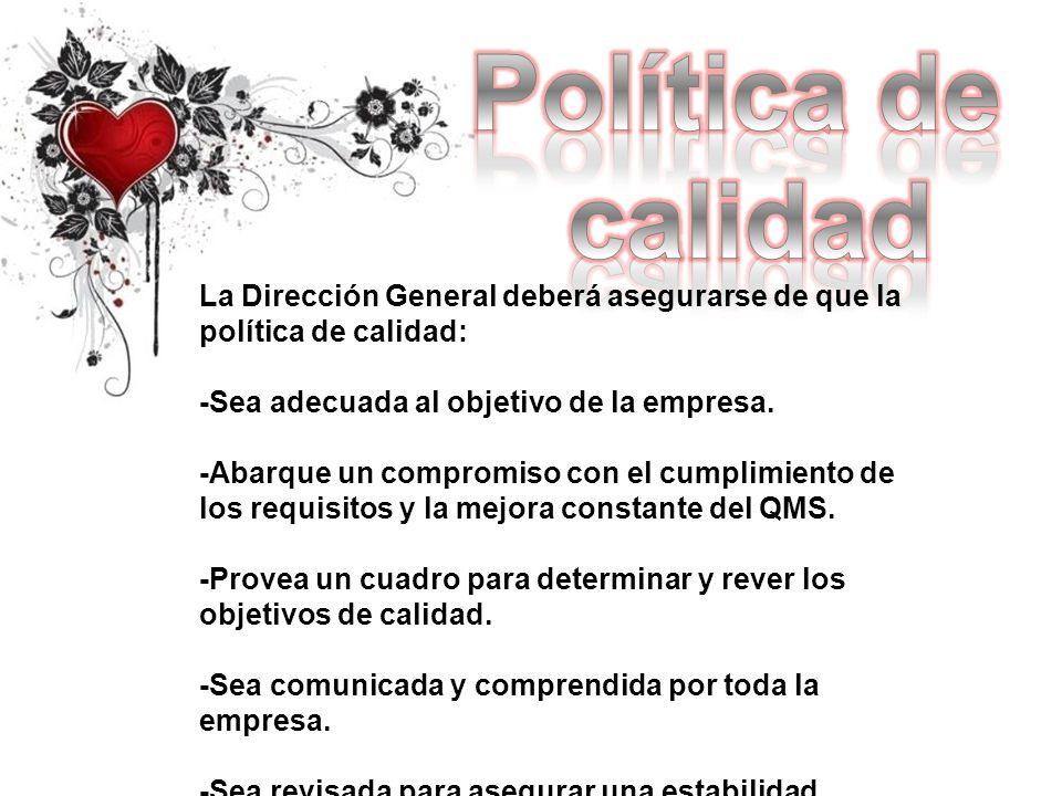 Política de calidad. La Dirección General deberá asegurarse de que la política de calidad: -Sea adecuada al objetivo de la empresa.