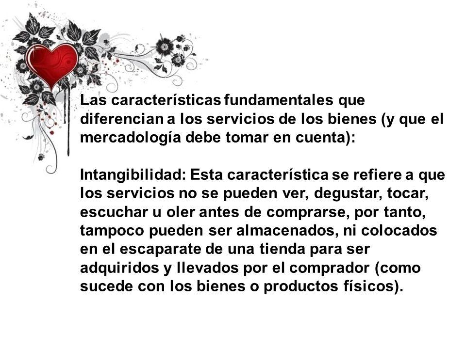 Las características fundamentales que diferencian a los servicios de los bienes (y que el mercadología debe tomar en cuenta):