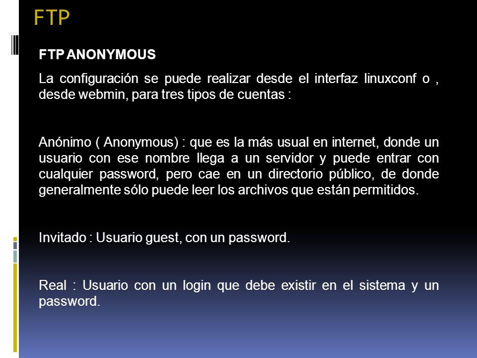 FTP FTP ANONYMOUS. La configuración se puede realizar desde el interfaz linuxconf o , desde webmin, para tres tipos de cuentas :