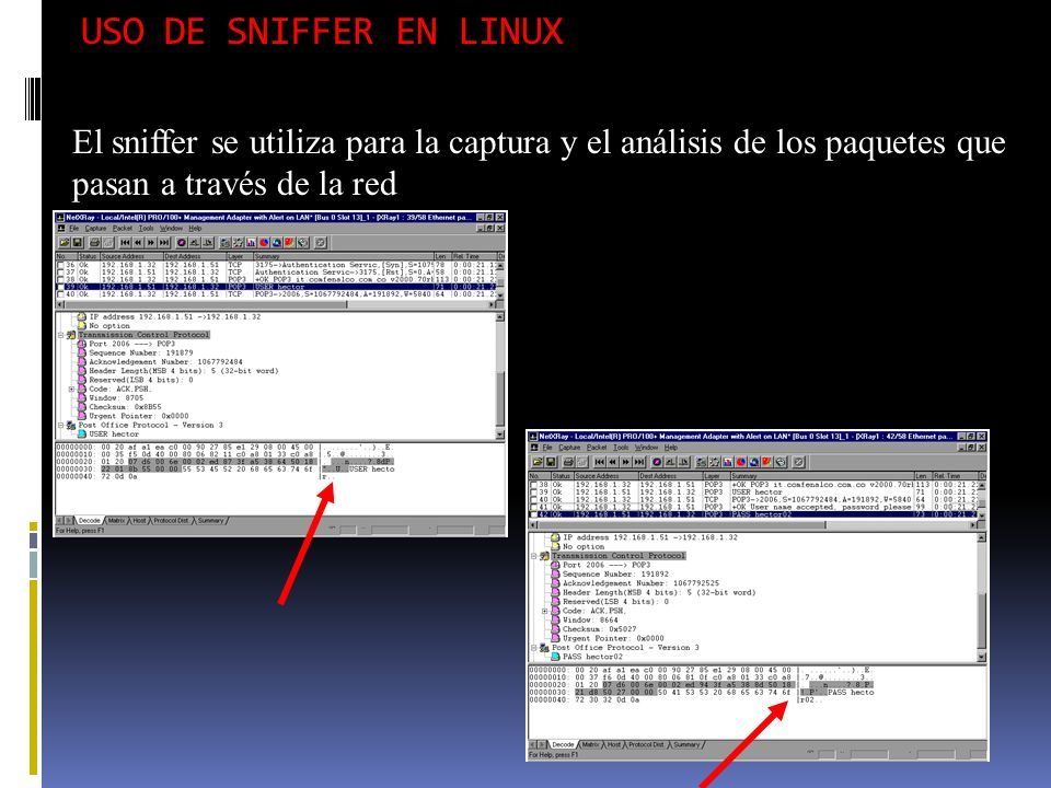 USO DE SNIFFER EN LINUX El sniffer se utiliza para la captura y el análisis de los paquetes que pasan a través de la red.