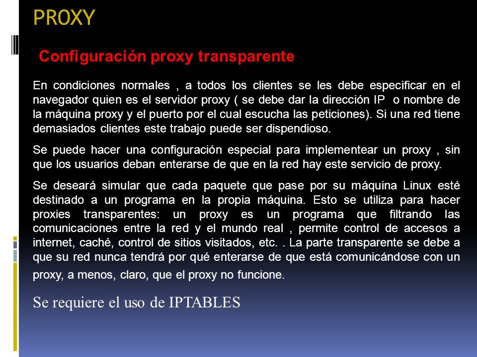 PROXY Configuración proxy transparente Se requiere el uso de IPTABLES