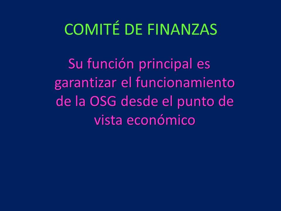 COMITÉ DE FINANZAS Su función principal es garantizar el funcionamiento de la OSG desde el punto de vista económico.