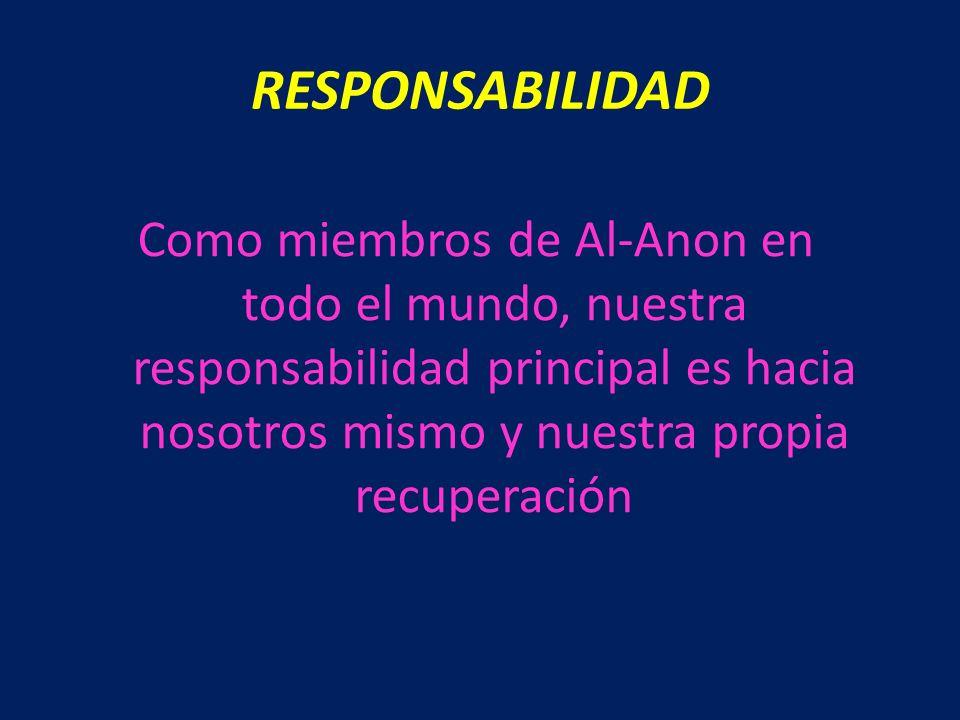 RESPONSABILIDAD Como miembros de Al-Anon en todo el mundo, nuestra responsabilidad principal es hacia nosotros mismo y nuestra propia recuperación.