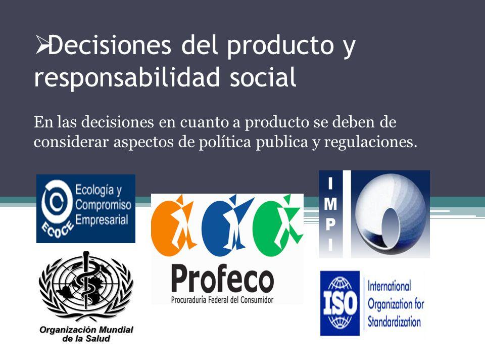Decisiones del producto y responsabilidad social En las decisiones en cuanto a producto se deben de considerar aspectos de política publica y regulaciones.