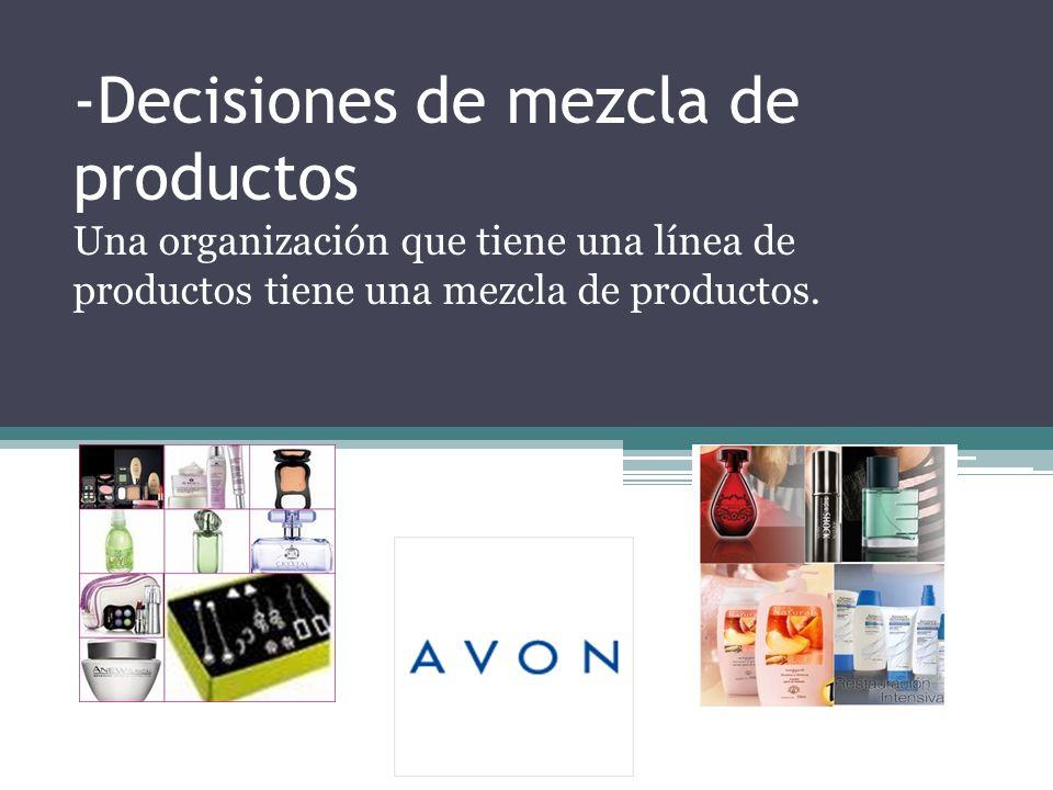-Decisiones de mezcla de productos Una organización que tiene una línea de productos tiene una mezcla de productos.