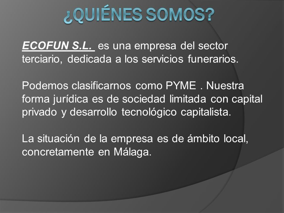 ¿Quiénes somos ECOFUN S.L. es una empresa del sector terciario, dedicada a los servicios funerarios.