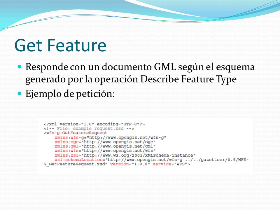 Get Feature Responde con un documento GML según el esquema generado por la operación Describe Feature Type.