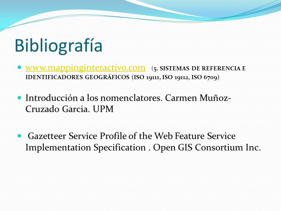 Bibliografía www.mappinginteractivo.com (5. SISTEMAS DE REFERENCIA E IDENTIFICADORES GEOGRÁFICOS (ISO 19111, ISO 19112, ISO 6709)