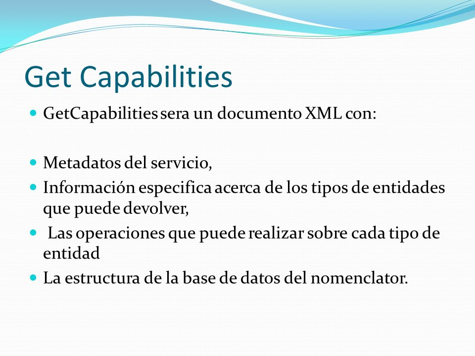 Get Capabilities GetCapabilities sera un documento XML con: