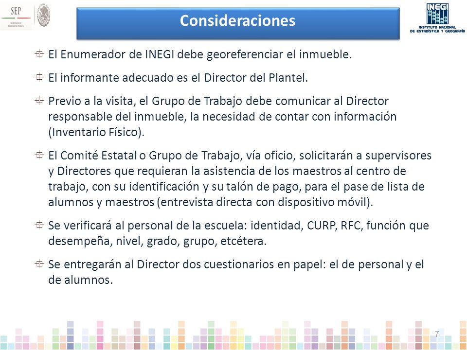Consideraciones El Enumerador de INEGI debe georeferenciar el inmueble. El informante adecuado es el Director del Plantel.