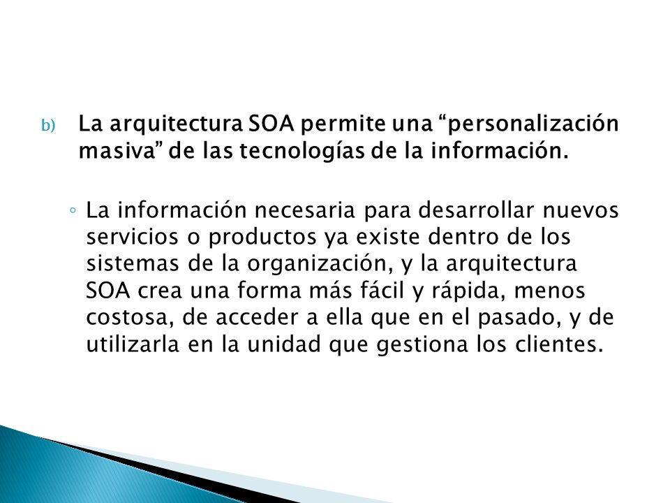 La arquitectura SOA permite una personalización masiva de las tecnologías de la información.