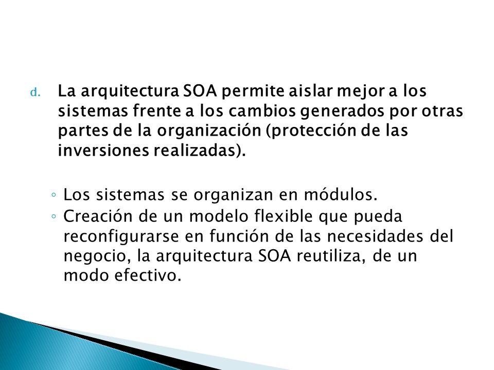 La arquitectura SOA permite aislar mejor a los sistemas frente a los cambios generados por otras partes de la organización (protección de las inversiones realizadas).