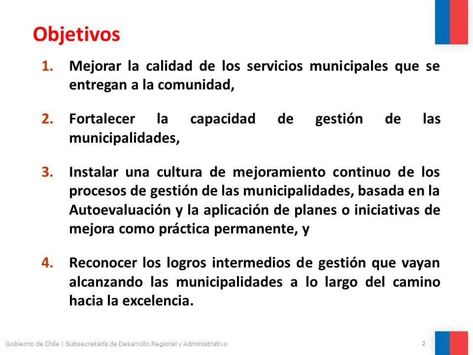 Objetivos Mejorar la calidad de los servicios municipales que se entregan a la comunidad, Fortalecer la capacidad de gestión de las municipalidades,