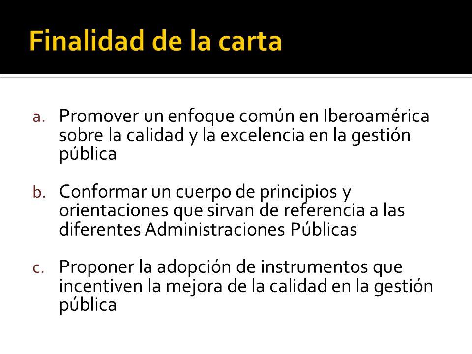 Finalidad de la carta Promover un enfoque común en Iberoamérica sobre la calidad y la excelencia en la gestión pública.