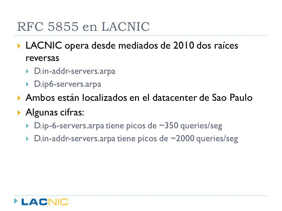 RFC 5855 en LACNIC LACNIC opera desde mediados de 2010 dos raíces reversas. D.in-addr-servers.arpa.