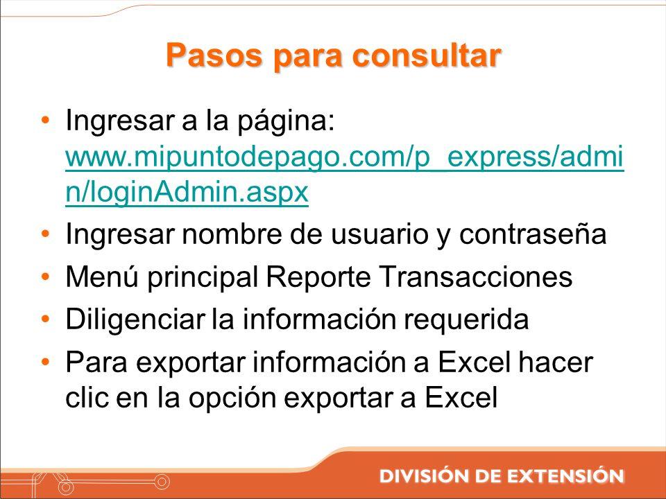 Pasos para consultar Ingresar a la página: www.mipuntodepago.com/p_express/admin/loginAdmin.aspx. Ingresar nombre de usuario y contraseña.