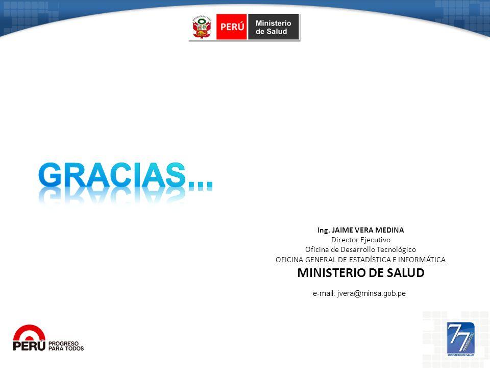 Gracias... MINISTERIO DE SALUD Ing. JAIME VERA MEDINA
