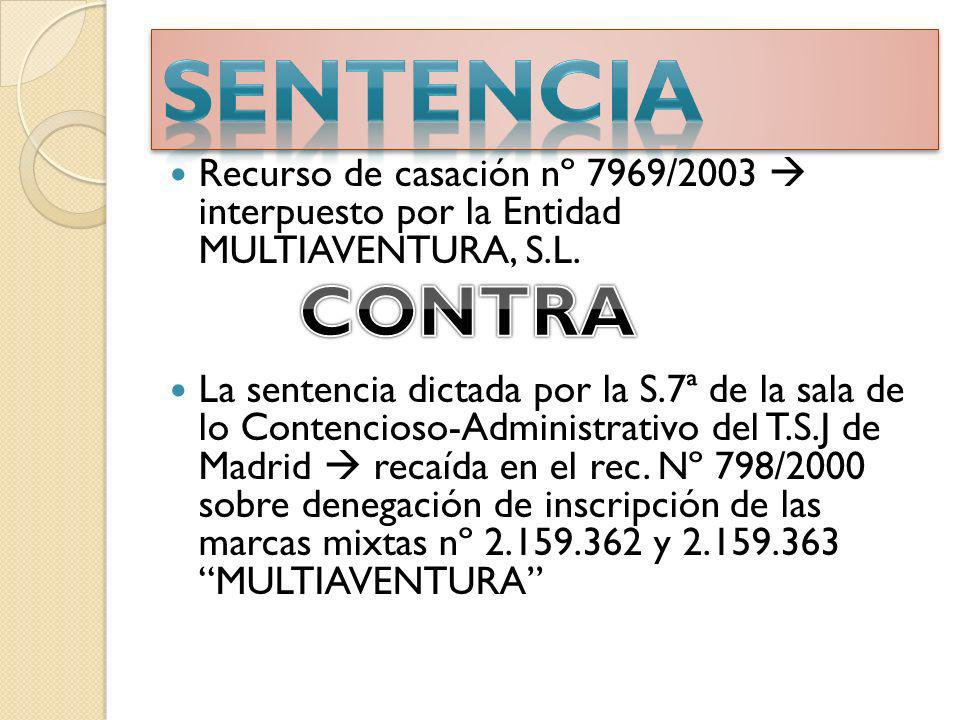 SENTENCIA Recurso de casación nº 7969/2003  interpuesto por la Entidad MULTIAVENTURA, S.L.