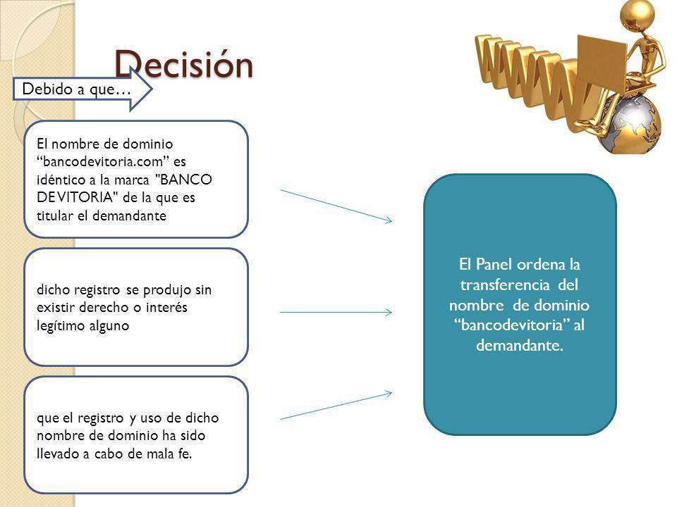 Decisión Debido a que… El nombre de dominio bancodevitoria.com es idéntico a la marca BANCO DE VITORIA de la que es titular el demandante.