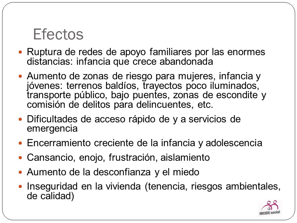 Efectos Ruptura de redes de apoyo familiares por las enormes distancias: infancia que crece abandonada.