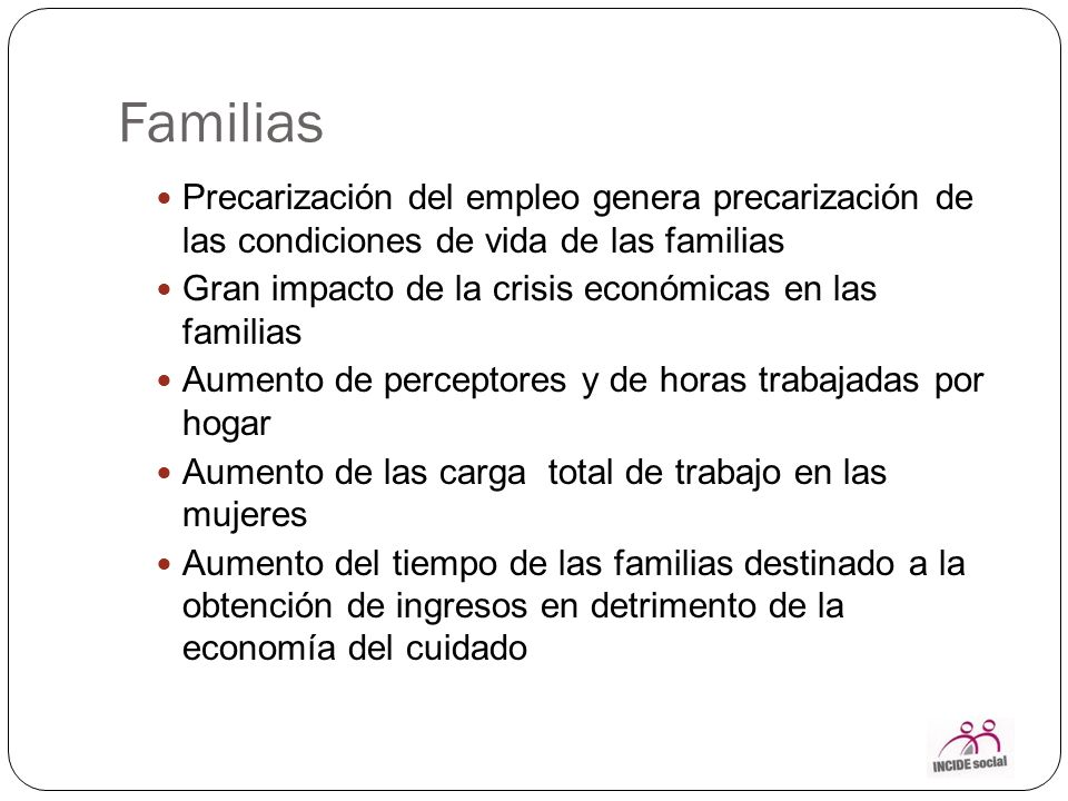 Familias Precarización del empleo genera precarización de las condiciones de vida de las familias.